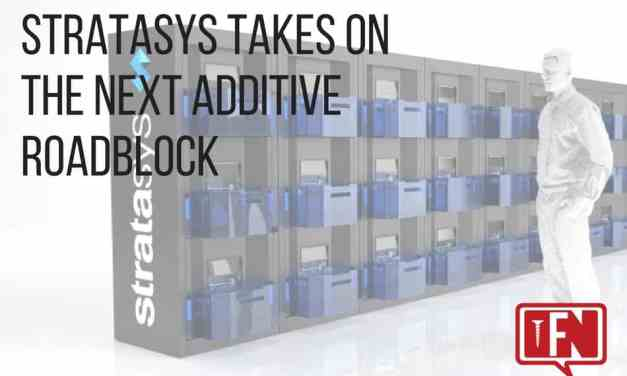 Stratasys Takes on the Next Additive Roadblock