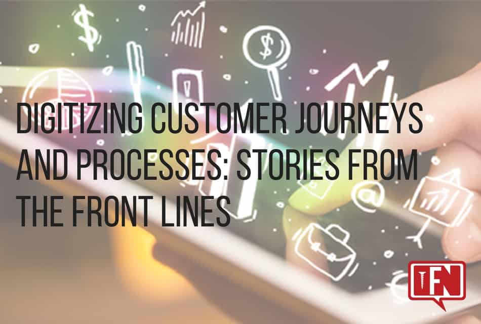 Digitizing Customer Journeys and Processes: Stories from the Front Lines