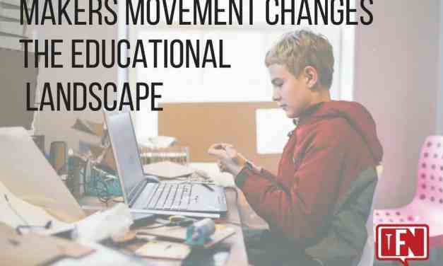 Makers Movement Changes the Educational Landscape