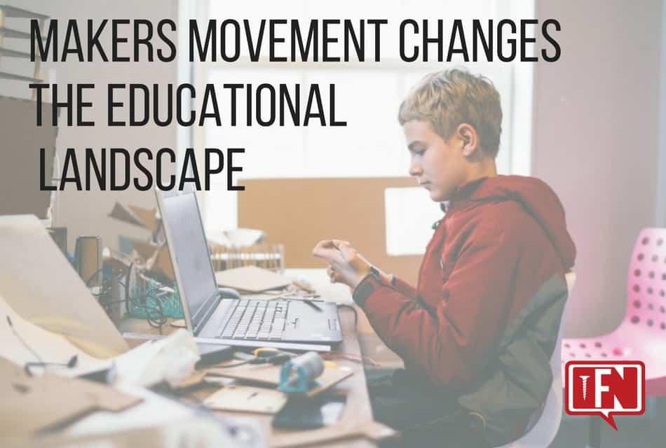 Makers Movement Changes the Educational Landscape