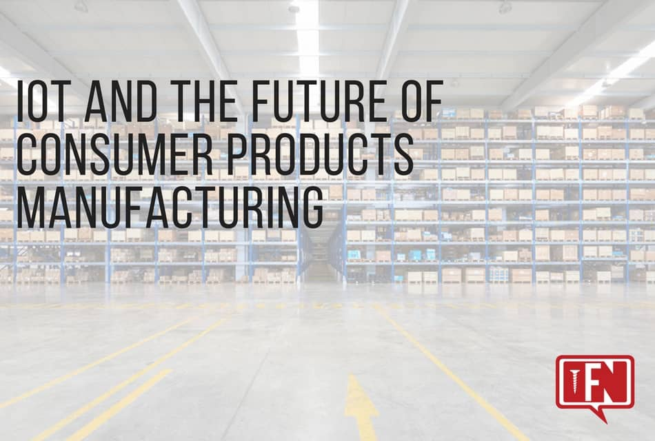 IoT and the Future of Consumer Products Manufacturing