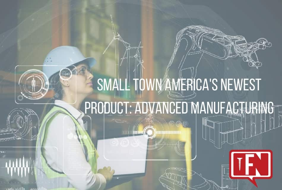 Small Town America's Newest Product: Advanced Manufacturing