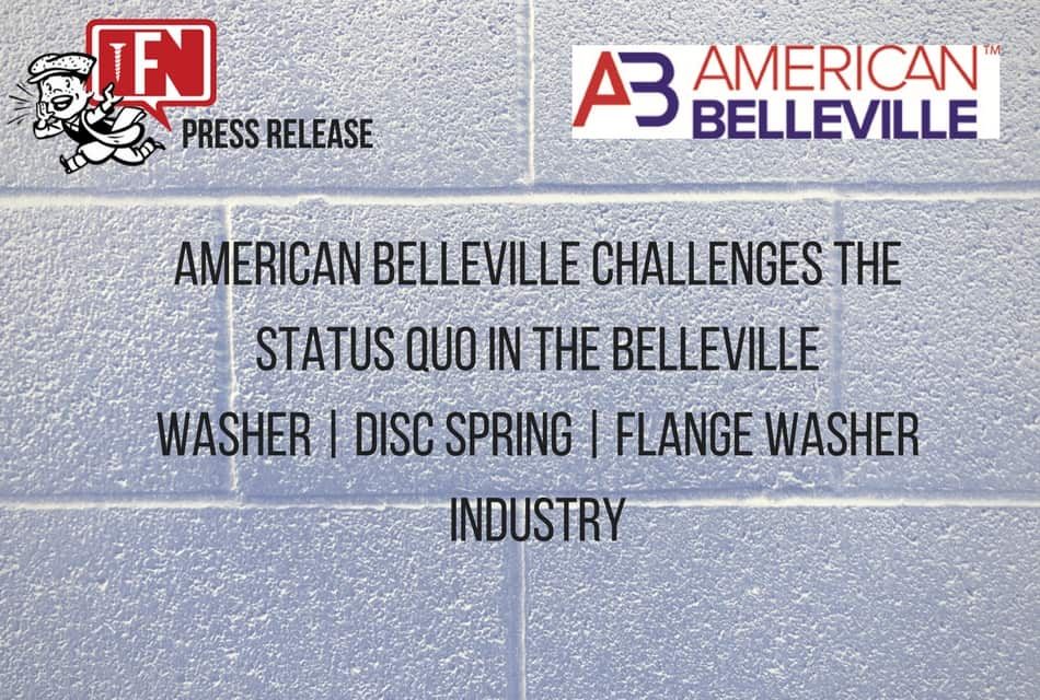 American Belleville Challenges the Status Quo in the Belleville Washer / Disc Spring / Flange Washer Industry