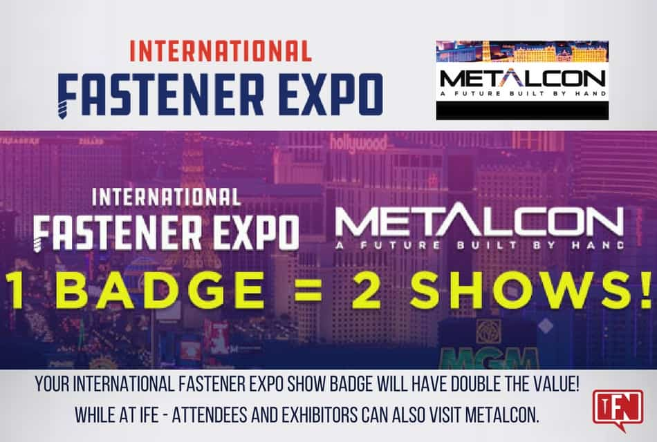 International Fastener Expo & METALCON |  1 BADGE = 2 SHOWS!