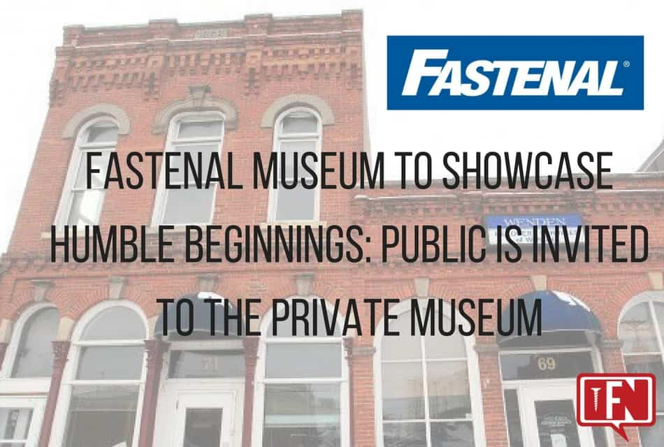 Fastenal Museum to Showcase Humble Beginnings: Public Invited to the Private Museum