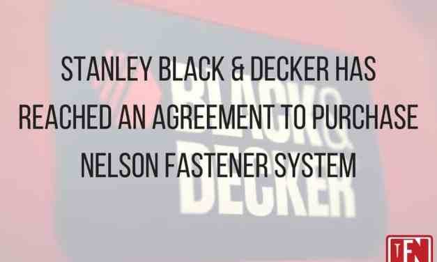 Stanley Black & Decker Has Reached An Agreement To Purchase Nelson Fastener System