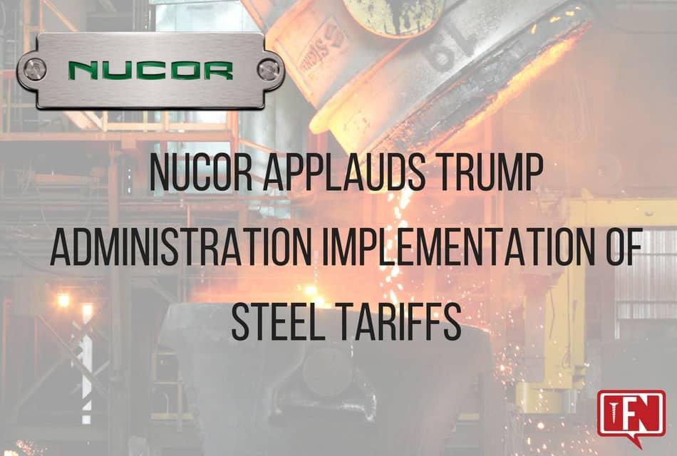 Nucor Applauds Trump Administration Implementation of Steel Tariffs