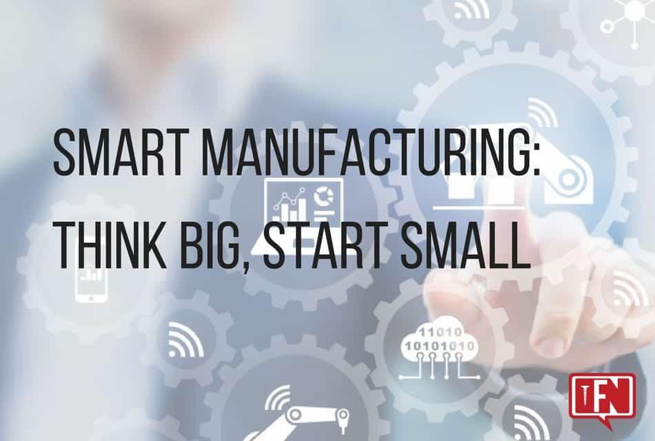 Smart Manufacturing: Think Big, Start Small