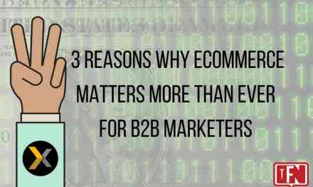 3 Reasons Why eCommerce Matters More Than Ever for B2B Marketers