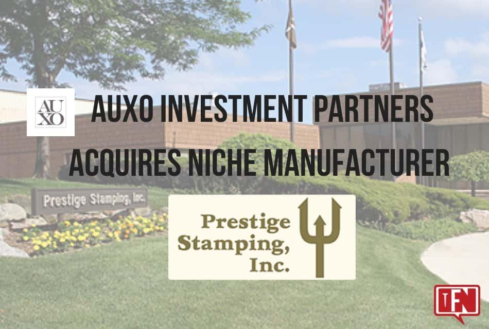 Auxo Investment Partners Acquires Niche Manufacturer Prestige Stamping