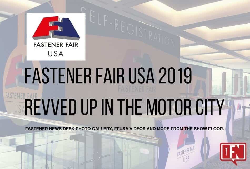 Fastener Fair USA 2019 Revved Up in the Motor City