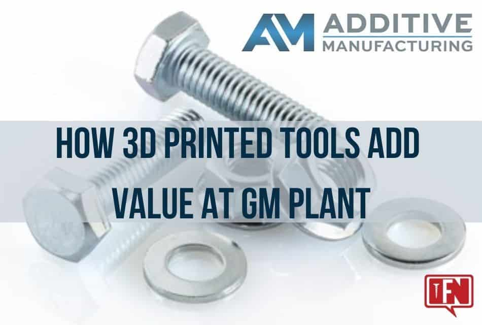 How 3D Printed Tools Add Value at GM Plant