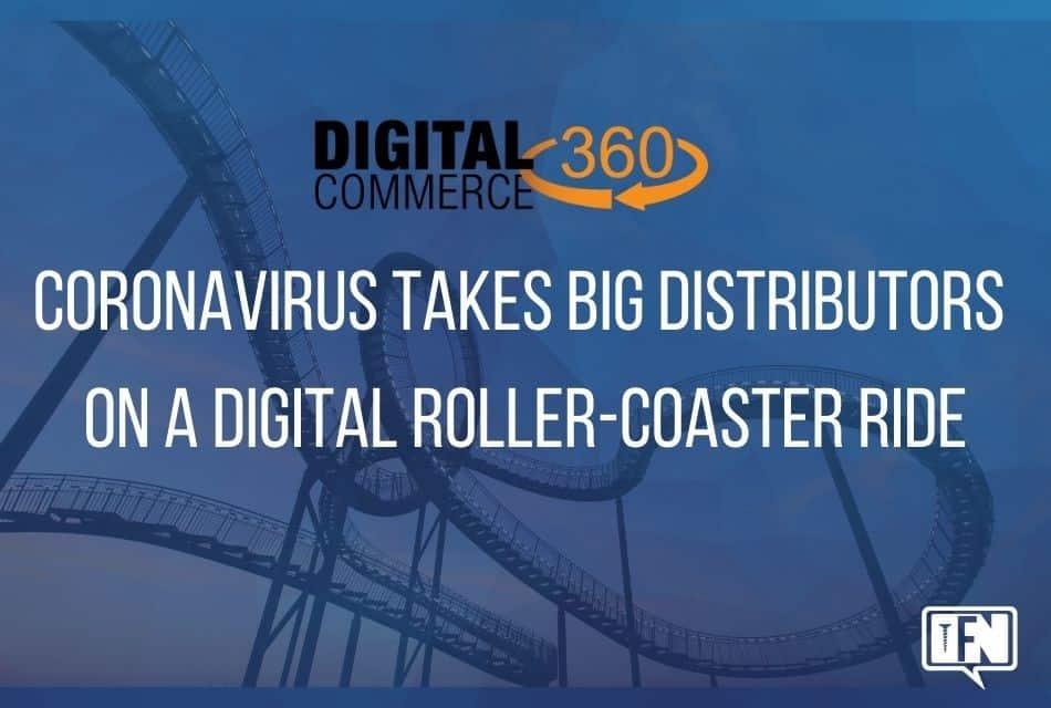 The coronavirus takes big distributors on a digital roller-coaster ride