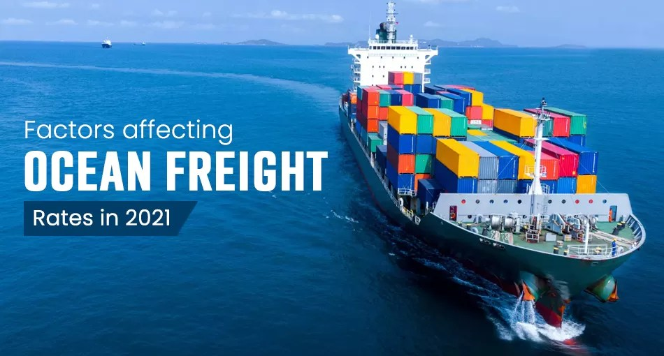 Understanding The Process and Factors Affecting Ocean Freight Rates in 2021