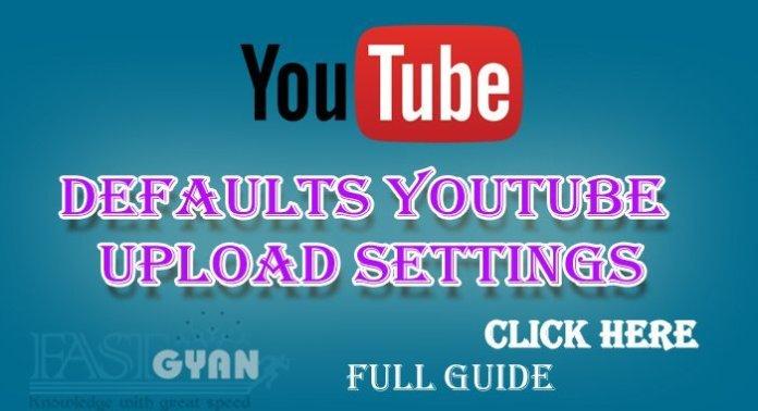 Defaults YouTube Upload Settings Karne ki Jaankari
