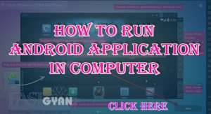 how to run Android Application in computer