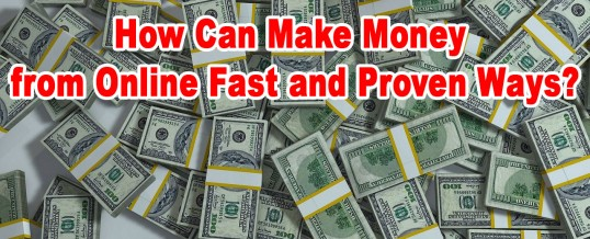 How Can Make Money from Online Fast and Proven Ways?