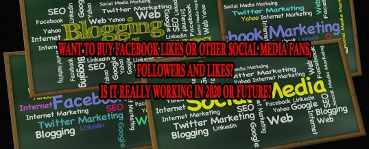 Want to Buy Facebook Likes or Other Social Media Fans, Followers and Likes? Is It Really Working in 2020 or Future?