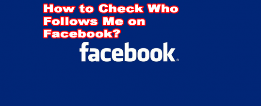 How to Check Who Follows Me on Facebook?