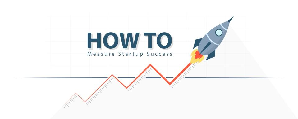 How To Measure Success In the Life Of a Startup
