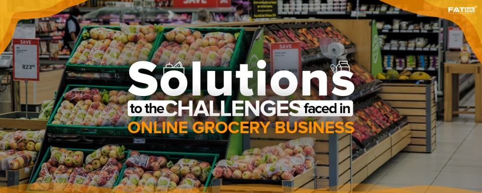 Challenges Faced by Online Grocery Businesses & Their Solutions