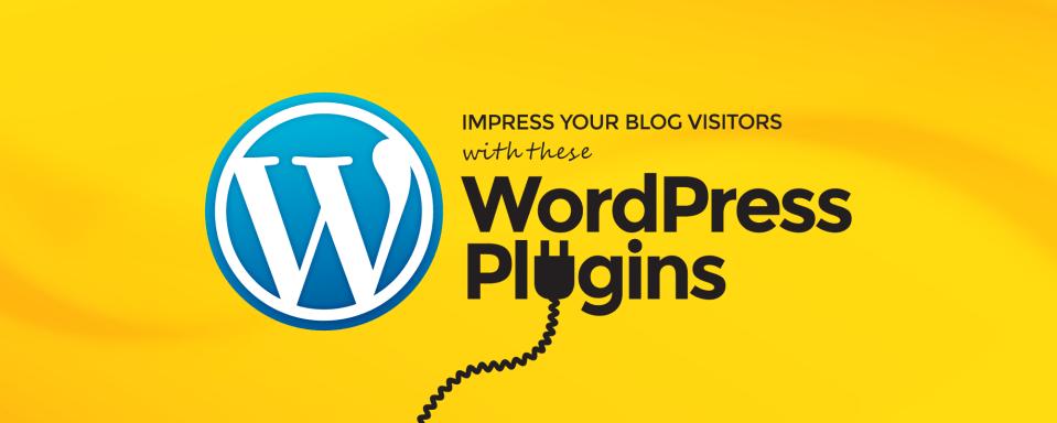 9 WordPress Plugins You Need to Impress your Blog Visitors
