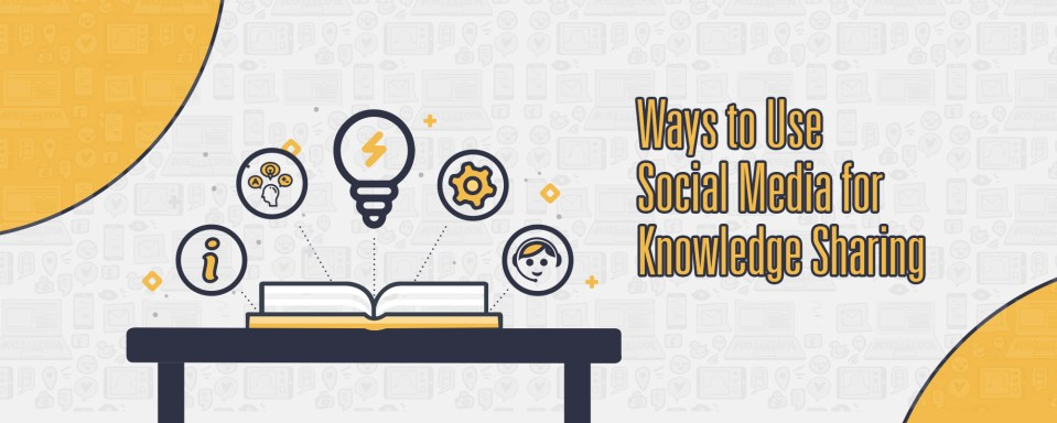 3 Smart Ways to Use Social Media for Knowledge Sharing