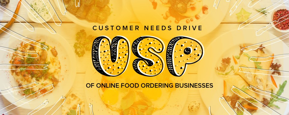 Tap into Customers' Needs to Find a Solid USP for Your Online Food Ordering Startup