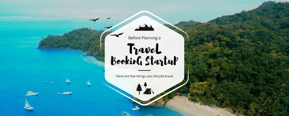 Planning to launch a travel booking startup in India? Here is what you need to know