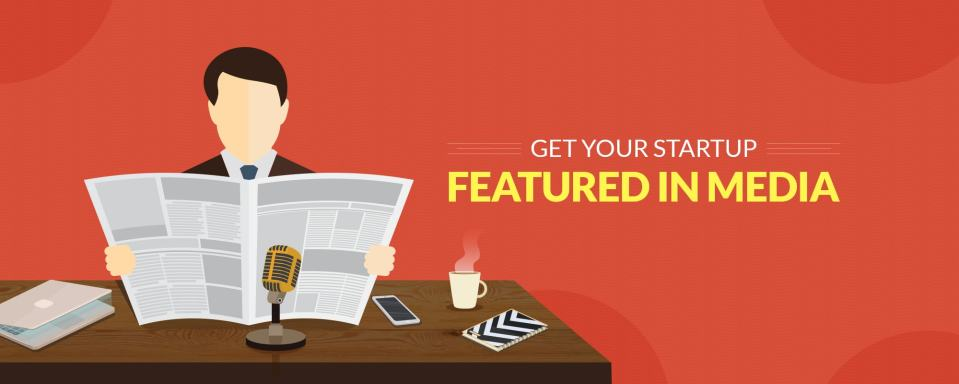 How To Get Your Startup Featured In Media