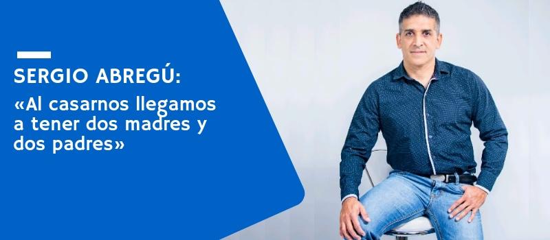 Sergio Abregú: «Al casarnos llegamos a tener dos madres y dos padres»