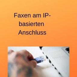 Faxen am IP-basierten Anschluss