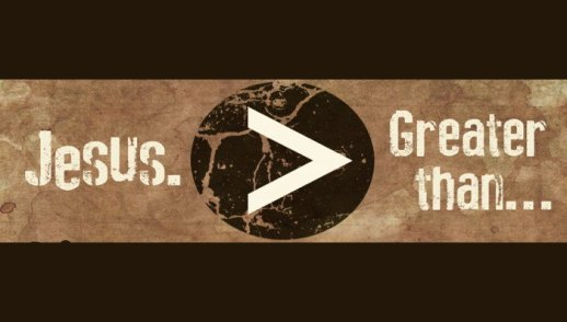 Jesus is Greater >