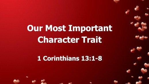 Our Most Important Character Trait 1 Corinthians 13:1-8