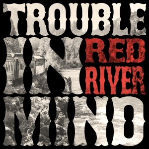 Trouble in Mind - Red River