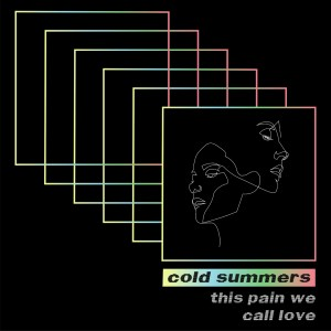 Cold Summers – This Pain We Call Love