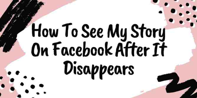 How To See My Story On Facebook After It Disappears