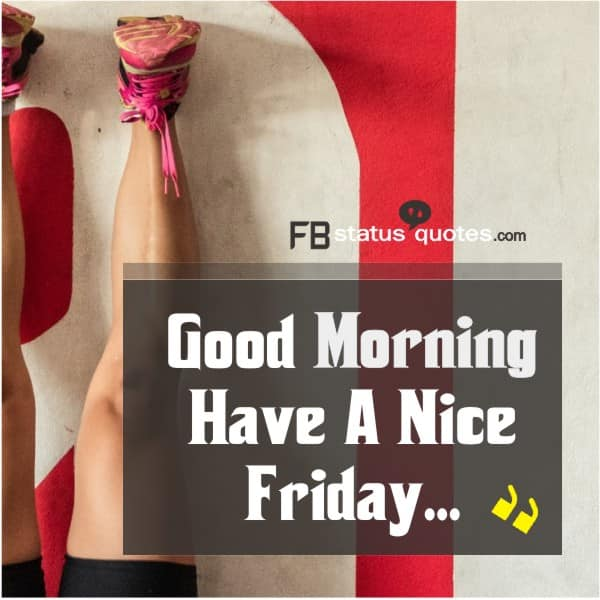 Good Morning Have A Nice Friday...
