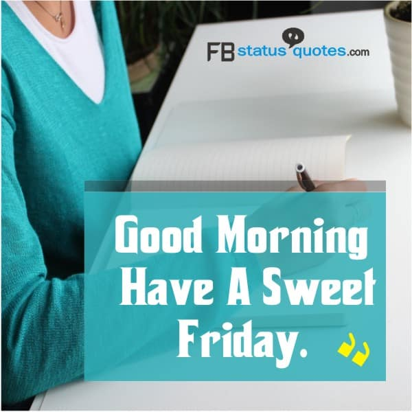 Good Morning Have A Sweet Friday.