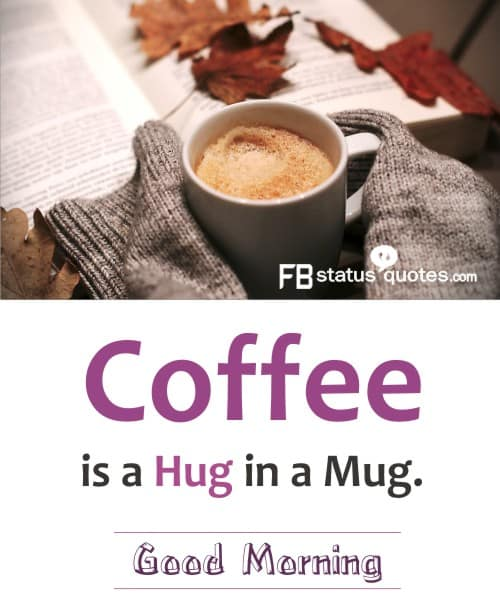 Coffee is a hug in a mug.