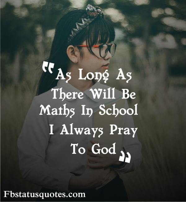 As Long As There Will Be Maths In School I Always Pray To God