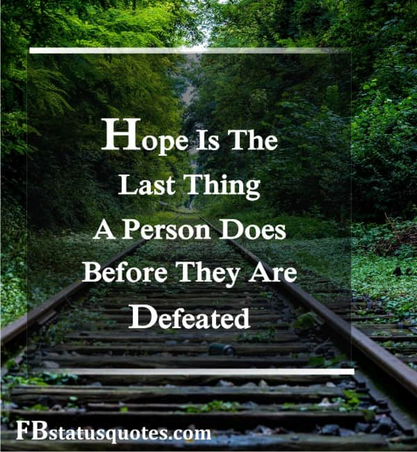 Hope Is The Last Thing A Person