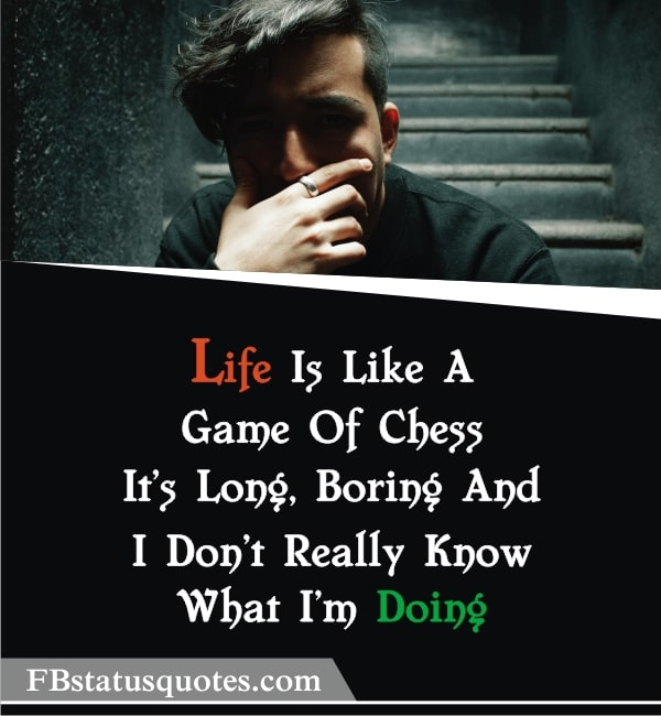 Quotes About Boring Life » Life Is Like A Game Of Chess