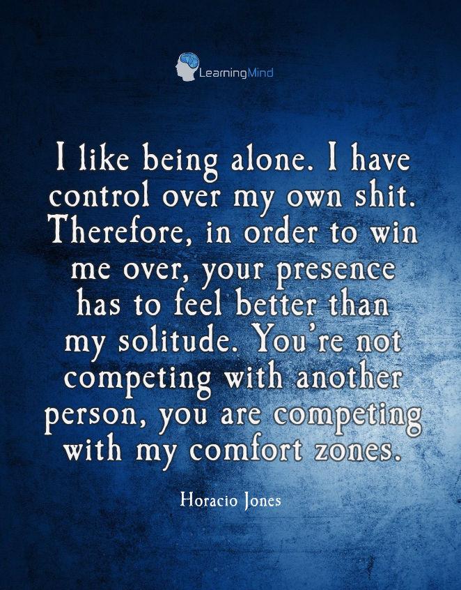 我想独自一个人。我自己的事就能控制自己。所以,为了让我赢得你的机会,我的感觉比你更孤独。你不是在和我竞争,你在竞争对手的酒店。