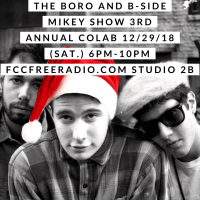 "B Side Mikey Show / 3rd Holiday Collaboration ""w"" The Boro DJ's/ 12-29-18"