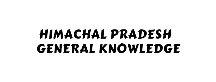 Himachal Pradesh General Knowledge
