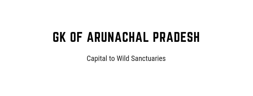 Gk of arunachal pradesh