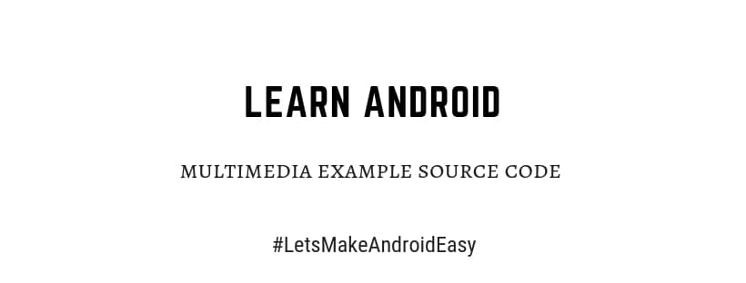 Android multimedia example source code download