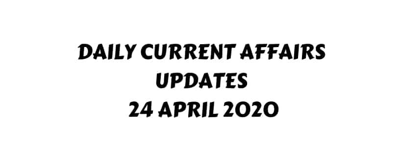 Current Affairs 24 April 2020
