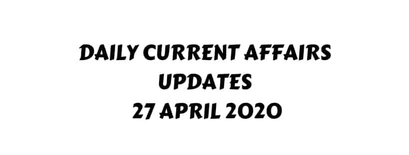 Current Affairs 27 April 2020
